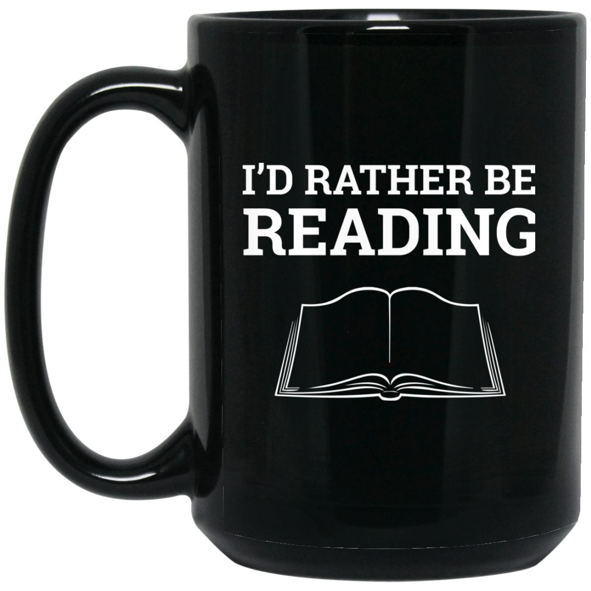 Funny Book Lover Mug - Book Nerd Mug I'd Rather Be Reading Large Black Mug
