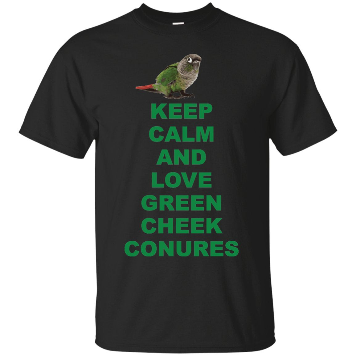 Keep Calm and Love Green Cheek Conures - Funny Shirt