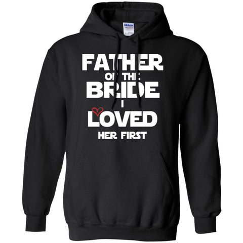 Father Of The Bride - I loved her first shirt Hoodie
