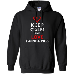 Keep Calm And Love Guinea Pigs  Pullover Hoodie 8 oz