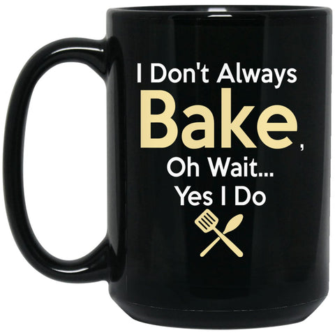 Funny Baking Gift - I Don't Always Bake, Oh Wait, yes I do. Large Black Mug