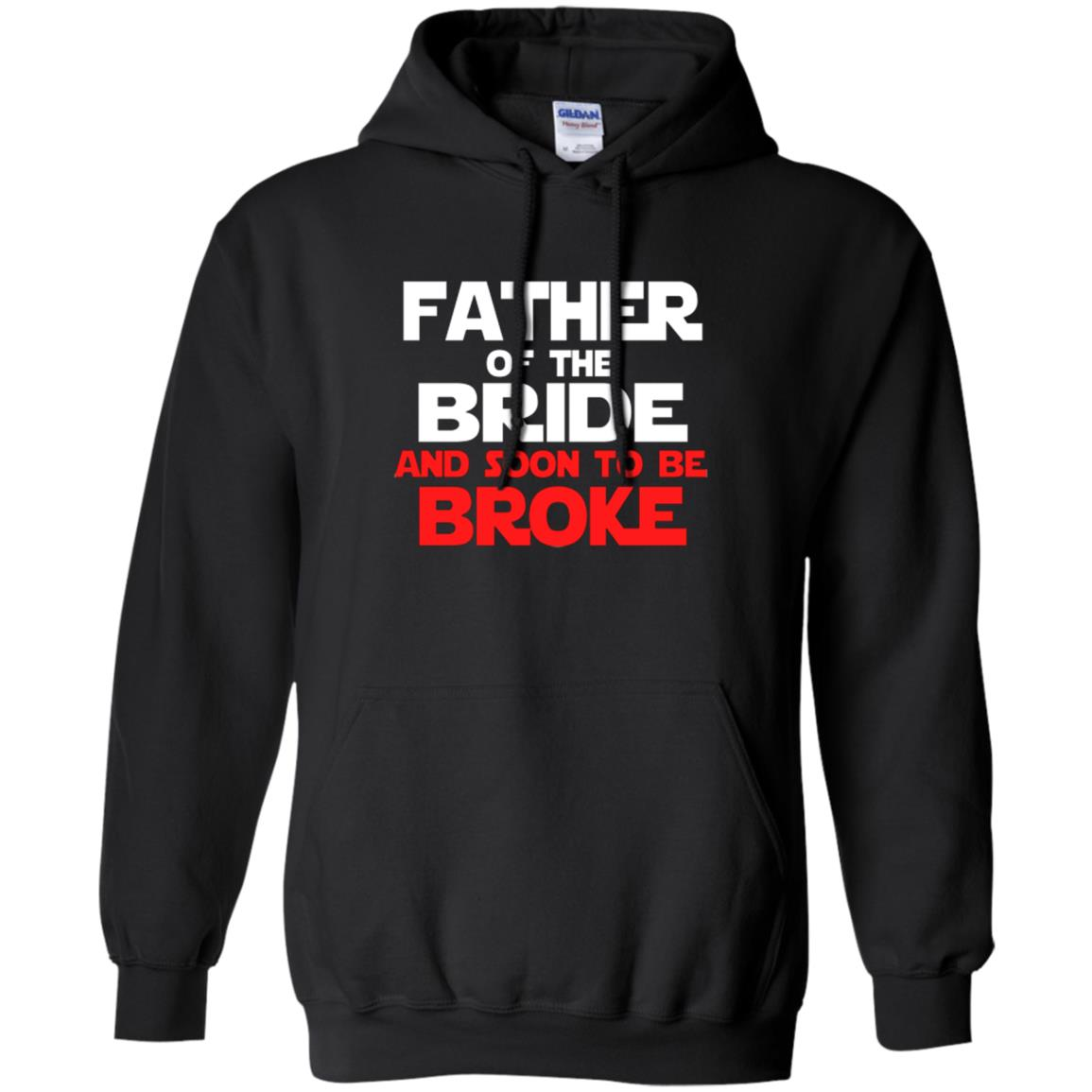FATHER OF THE BRIDE AND SOON TO BE BROKE Hoodie