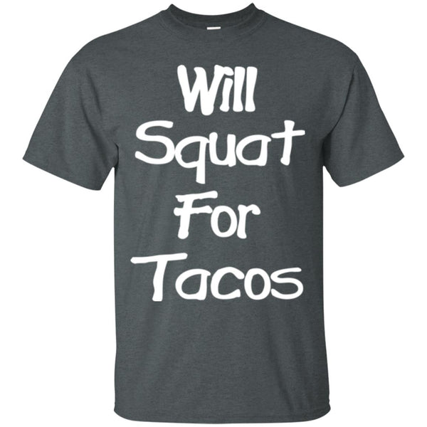 Will Squat For Tacos' Funny Womens taco T shirt T-Shirt