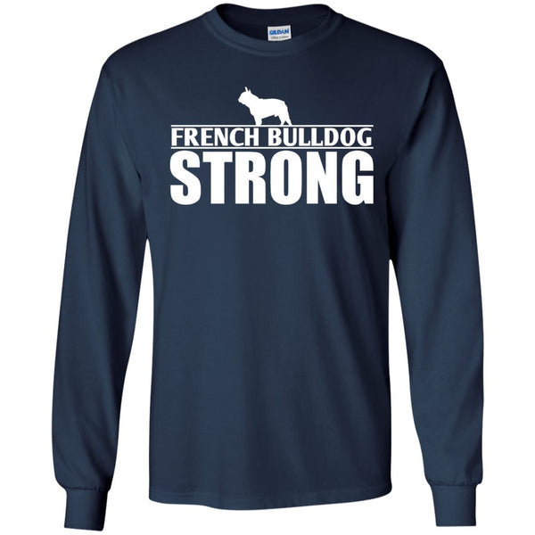 French Bulldog - French Bulldog Strong  LS Ultra Cotton Tshirt