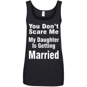 You Don't Scare Me ---- My daughter Is the bride Ladies Tank Top