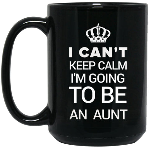 Funny New Aunt Gift - I Can't Keep Calm I'm Going To Be An Aunt Large Black Mug