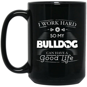 Funny Bulldog Mug - I Work Hard So My Bulldog Can Have A Good Life Chunky Font Logo Large Black Mug