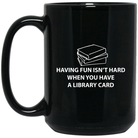 Funny Book Lover Mug - Having Fun Is Easy When You Have a Library Card Large Black Mug
