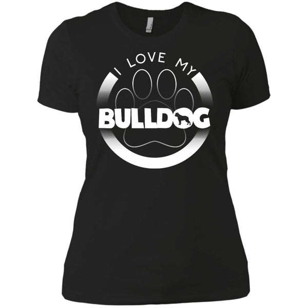 I LOVE MY BULLDOG (Paw Design) - Front Design  -  Next Level Ladies' Boyfriend Tee