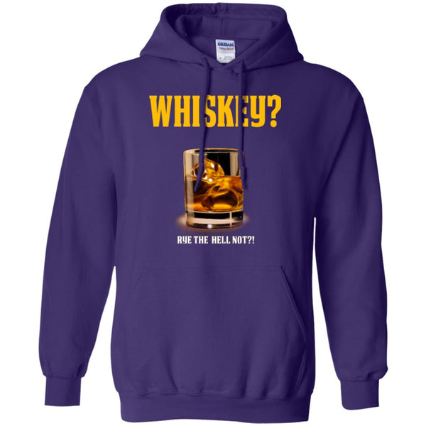 Funny Whiskey- Lover Shirt Whiskey- Gift Rye the Hell Not Hoodie