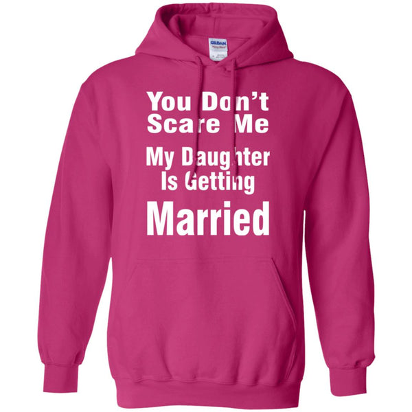 You Don't Scare Me ---- My daughter Is the bride Hoodie