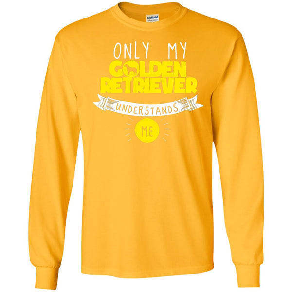 Only My Golden Retriever Understands Me Yellow - LS Ultra Cotton Tshirt