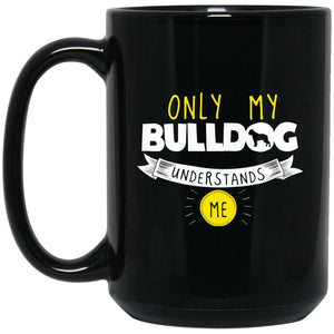 Funny Bulldog Mug - Only My Bulldog Understands Me Large Black Mug