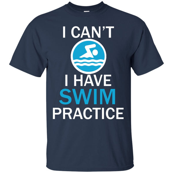 Funny Swimmers Shirt - I can't I have Swim Practice