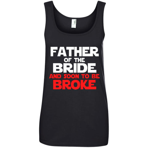 FATHER OF THE BRIDE AND SOON TO BE BROKE Ladies Tank Top
