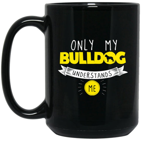Funny Bulldog Mug - Only My Bulldog Understands Me Yellow Large Black Mug