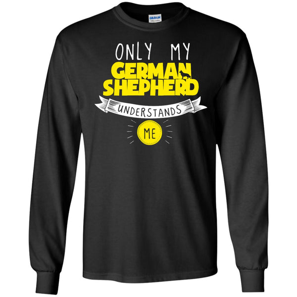 German Shepherd - Only My German Shepherd Understands Me - LS Ultra Cotton Tshirt