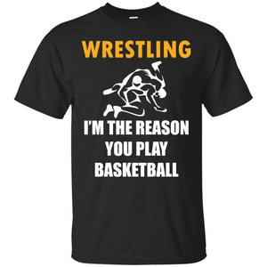 Funny Wrestling Gift - Wrestling i m the reason T-Shirt