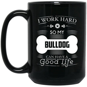 Funny Bulldog Mug - I Work Hard So My Bulldog Can Have A Good Life Bone Logo Large Black Mug