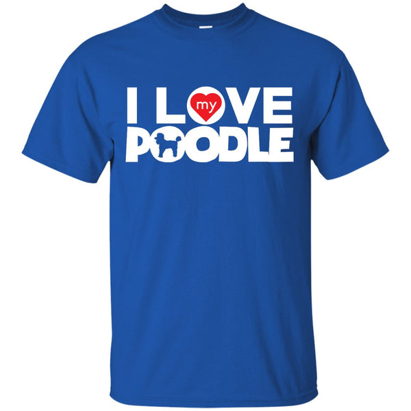 I Love My Poodle -  Custom Ultra Cotton T-Shirt