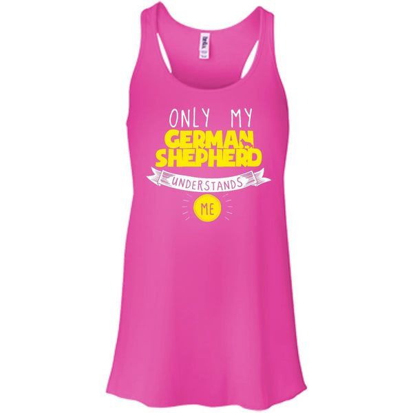 German Shepherd - Only My German Shepherd Understands Me - Bella+Canvas Flowy Racerback Tank