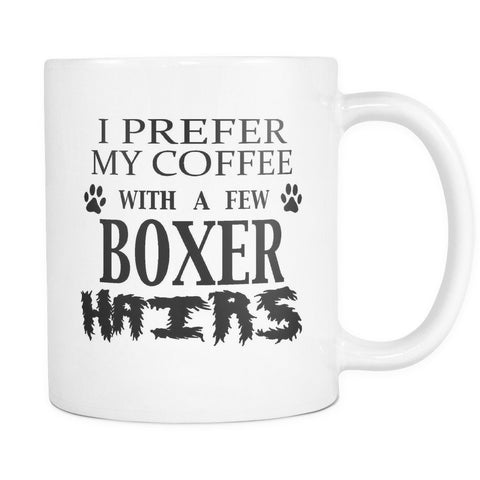 BOXER - I Prefer My Coffee With A Few Boxer Hairs - Coffee Mug