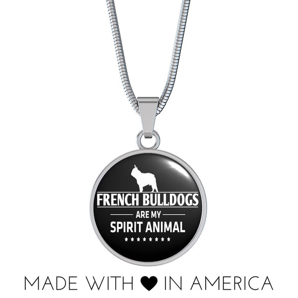 French Bulldogs Are My Spirit Animal Necklace