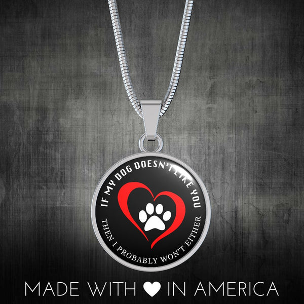 The Perfect Dog Lover Necklace! If my dog doesn't like you, then I won't either