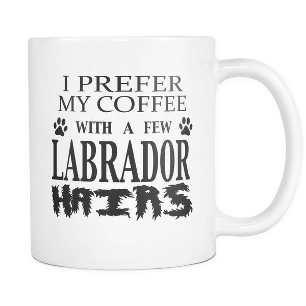 LABRADOR - I Prefer My Coffee With A Few Labrador Hairs - Coffee Mugs