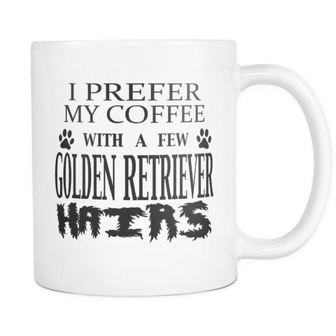 GOLDEN RETRIEVER - I Prefer My Coffee With A Few Golden Retriever Hair - Coffee Mug