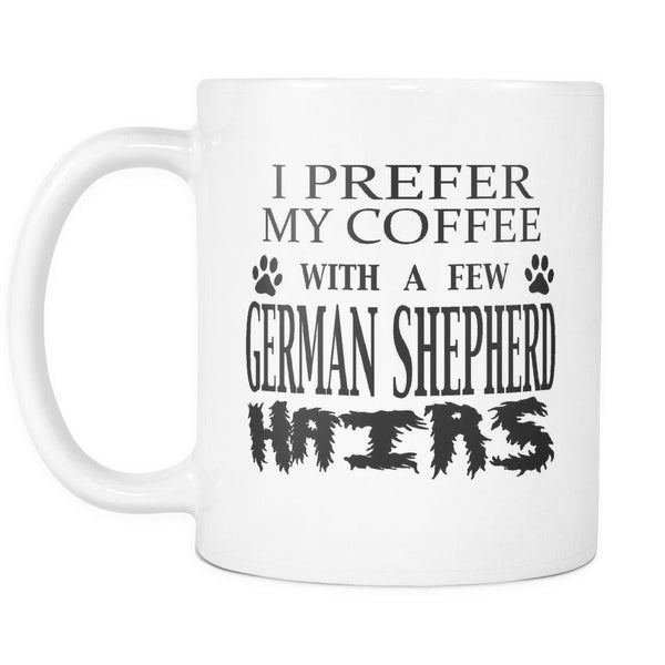 GERMAN SHEPHERD - I Prefer My Coffee With A Few German Shepherd Hair - Coffee Mug