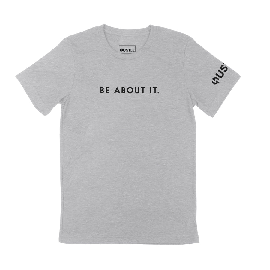 BE ABOUT IT SHIRT - HEATHER GREY