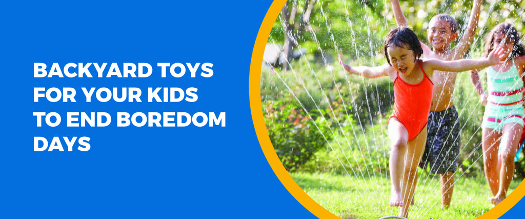 Backyard Toys For Your Kids To End Boredom Days