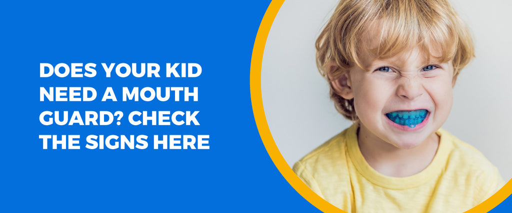 Does Your Kid Need A Mouth Guard? Check The Signs Here
