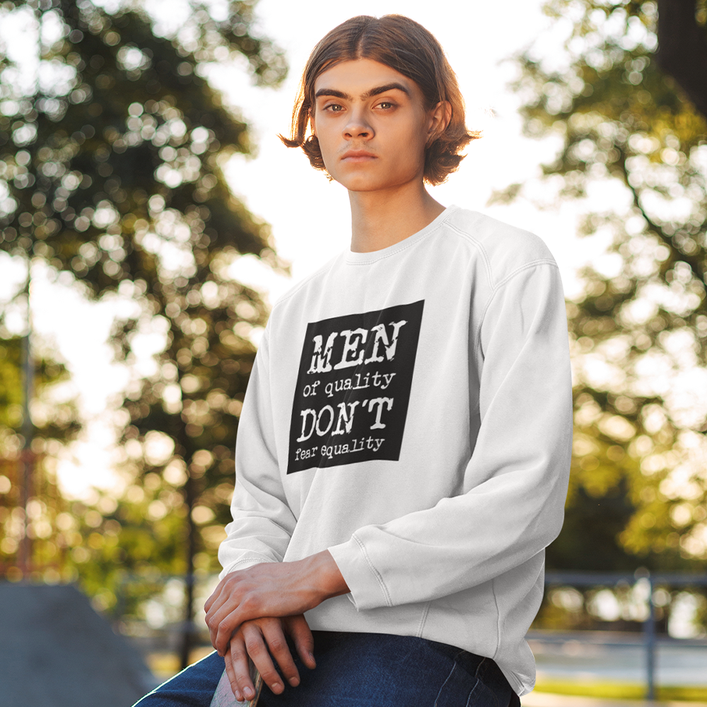 White Sweatshirt - men of quality don't fear equality