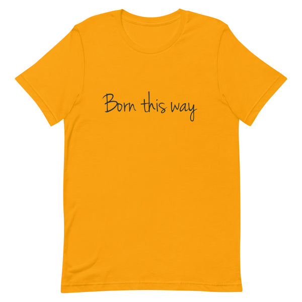 Gold T-shirt - born this way