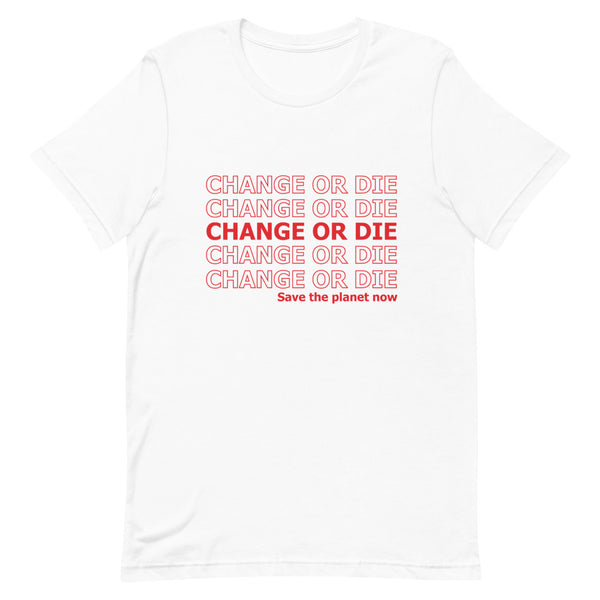 White T-shirt - change or die, save the plant now