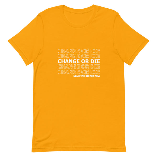 Gold T-shirt - change or die, save the planet now