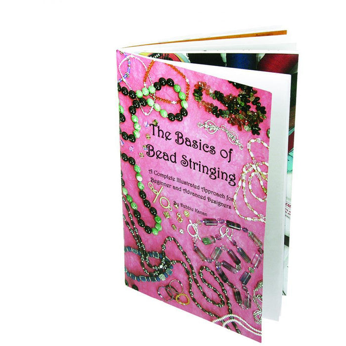 The Basics of Bead Stringing - A Complete Illustrated Approach for Beginner & Advanced Designers