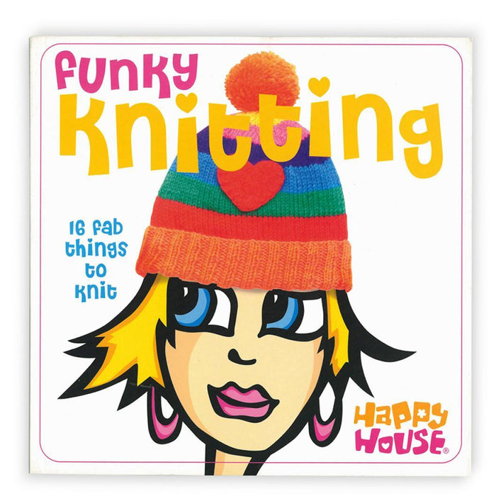 Funky Knitting 16 Fab Things to Knit! Happy House