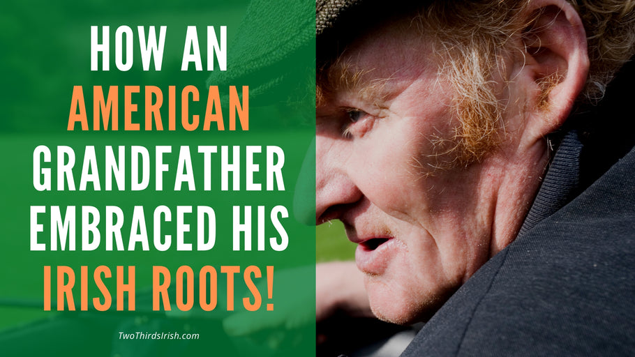 How My American Grandfather Embraced His Irish Roots!