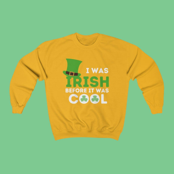 I Was Irish Before It Was Cool - Irish Crewneck Sweatshirt-Two Thirds Irish