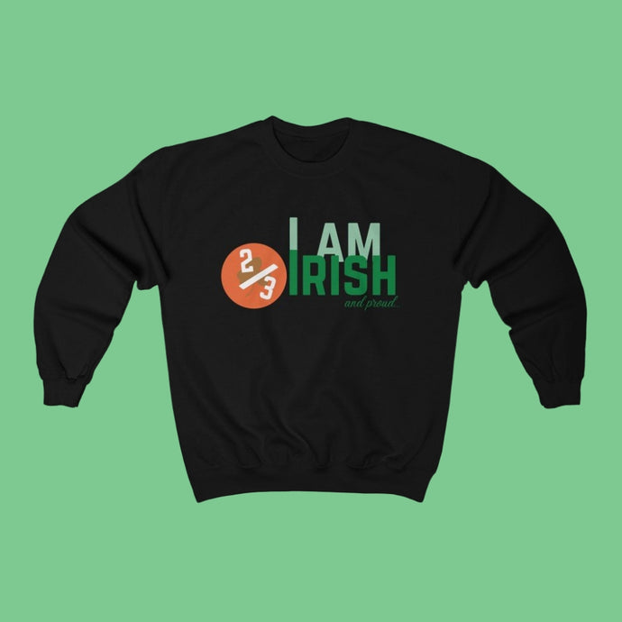 I am 2/3 Irish & Proud - Irish Crewneck Sweatshirt-Two Thirds Irish