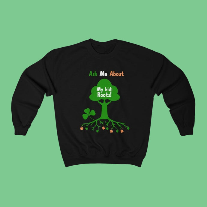 Ask Me About My Irish Roots - Irish Crewneck Sweatshirt-Two Thirds Irish