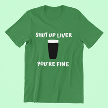 Load image into Gallery viewer, Shut Up Liver You're Fine - Short-Sleeve Irish T-Shirt