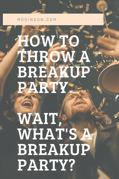 What Is A Breakup Party And How To Throw One?