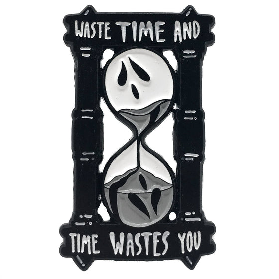 """Waste Time and Time Wastes You"" Enamel Pin"