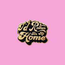 I'd Rather Be At Home Enamel Pin