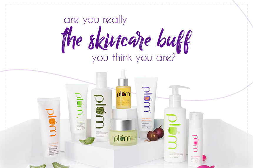 Are you really the skincare buff you think you are?
