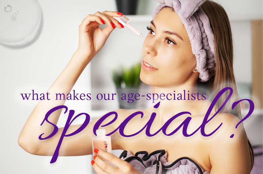 What makes our age-specialists 'special' ?